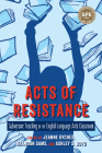 Acts of Resistance: Subversive Teaching in the English Language Arts Classroom Cover Image