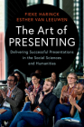 The Art of Presenting: Delivering Successful Presentations in the Social Sciences and Humanities Cover Image
