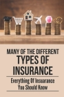 Many Of The Different Types Of Insurance: Everything Of Insuarance You Should Know: Secret To Read An Insurance Policy Cover Image