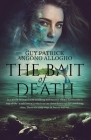 The Bait Of Death: In a world swamped with terrifying dark secrets.....there are many ways in, but no way out Cover Image