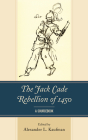 The Jack Cade Rebellion of 1450: A Sourcebook Cover Image