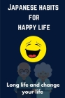 Japanese habits for happy life: Long life and change your life Cover Image