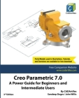 Creo Parametric 7.0: A Power Guide for Beginners and Intermediate Users Cover Image