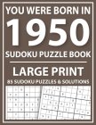 Large Print Sudoku Puzzle Book: You Were Born In 1950: A Special Easy To Read Sudoku Puzzles For Adults Large Print (Easy to Read Sudoku Puzzles for S Cover Image