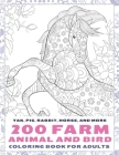 200 Farm Animal and Bird - Coloring Book for adults - Yak, Pig, Rabbit, Horse, and more Cover Image