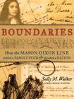 Boundaries: How the Mason-Dixon Line Settled a Family Feud and Divided a Nation Cover Image