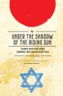 Under the Shadow of the Rising Sun: Japan and the Jews During the Holocaust Era (Lectures from the