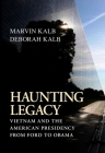 Haunting Legacy: Vietnam and the American Presidency from Ford to Obama Cover Image