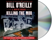 Killing the Mob: The Fight Against Organized Crime in America (Bill O'Reilly's Killing Series) Cover Image