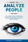 How to Analyze People: The Complete Guide to Reading Body Language and Nonverbal Communication. Learn Emotional Intelligence Skills to Speed Cover Image