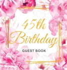 45th Birthday Guest Book: Gold Frame and Letters Pink Roses Floral Watercolor Theme, Best Wishes from Family and Friends to Write in, Guests Sig Cover Image