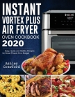 Instant Vortex Plus Air Fryer Oven Cookbook 2020: Easy, Quick and Healthy Recipes for Smart People On a Budget Cover Image