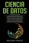 Ciencia de Datos: 3 en 1 - Guía para principiantes para aprender los reinos de la ciencia de datos + Consejos y trucos para aprender teo Cover Image
