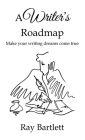A Writer's Roadmap: How to make your writing dreams come true. Cover Image