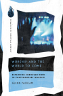 Worship and the World to Come: Exploring Christian Hope in Contemporary Worship Cover Image