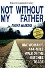 Not Without My Father: One Woman's 444-Mile Walk of the Natchez Trace Cover Image