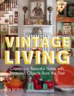 Vintage Living: Creating a Beautiful Home with Treasured Objects from the Past Cover Image