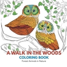 A Walk in the Woods Coloring Book: Forest Animals in Nature Cover Image