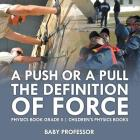 A Push or A Pull - The Definition of Force - Physics Book Grade 5 - Children's Physics Books Cover Image