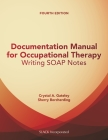 Documentation Manual for Occupational Therapy: Writing SOAP Notes Cover Image