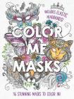 Color Me Masks: 16 Stunning Masks to Color In! Includes Elastic Headbands! Cover Image
