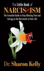 The Little Book of Narcissism: The Essential Guide to Stop Wasting Time and Energy on the Narcissist in Your Life Cover Image