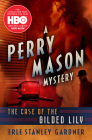The Case of the Gilded Lily (Perry Mason Mysteries #6) Cover Image