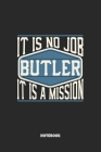 Butler Notebook - It Is No Job, It Is A Mission: Blank Composition Notebook to Take Notes at Work. Plain white Pages. Bullet Point Diary, To-Do-List o Cover Image