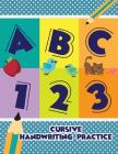 ABC 123 - Cursive Handwriting Practice: Simple Printing Practice Books-Tracing Numbers and Letters-Kindergarten and Preschool Cover Image