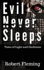 Evil Never Sleeps: Tales of Light and Darkness Cover Image
