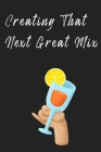 Creating That Next Great Mix: The Bartenders Black Book And Mixologist Recipe Book Cover Image