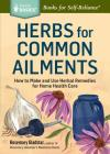 Herbs for Common Ailments: How to Make and Use Herbal Remedies for Home Health Care. A Storey BASICS® Title Cover Image