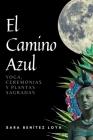El Camino Azul: Yoga, Ceremonias Y Plantas Sagradas Cover Image