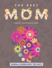 The Best Mom Happy Mother's Day: Mandala Coloring Book For Adults, Loving Mothers With Romantic Heart Designs, Mother's Day Coloring Book Anti-Stress Cover Image