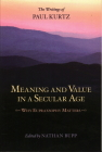 Meaning and Value in a Secular Age: Why Eupraxsophy Matters - The Writings of Paul Kurtz Cover Image