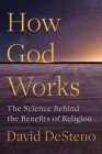 How God Works: The Science Behind the Benefits of Religion Cover Image