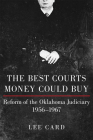 The Best Courts Money Could Buy: Reform of the Oklahoma Judiciary, 1956-1967 Cover Image