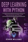 Deep Learning With Python: Advanced and Effective Strategies of Using Deep Learning with Python Theories Cover Image