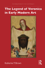 The Legend of Veronica in Early Modern Art Cover Image