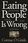 Eating People Is Wrong, and Other Essays on Famine, Its Past, and Its Future Cover Image