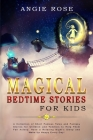 Magical Bedtime Stories For Kids: A Collection of Short Famous Tales and Fantasy Stories for Children and Toddlers to Help Them Fall Asleep, Have a Re Cover Image