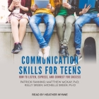 Communication Skills for Teens Lib/E: How to Listen, Express, and Connect for Success Cover Image