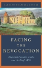 Facing the Revocation: Huguenot Families, Faith, and the King's Will Cover Image