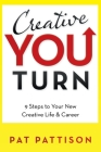Creative You Turn: 9 Steps to Your New Creative Life & Career Cover Image