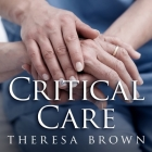 Critical Care Lib/E: A New Nurse Faces Death, Life, and Everything in Between Cover Image