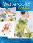 Watercolor Basics: Learn to Solve the Most Common Painting Problems Cover Image