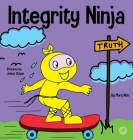 Integrity Ninja: A Social, Emotional Children's Book About Being Honest and Keeping Your Promises Cover Image