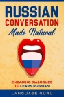 Russian Conversation Made Natural: Engaging Dialogues to Learn Russian Cover Image