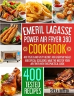 Emeril Lagasse Power Air Fryer 360 Cookbook: 400 Tested and Tasty Recipes for Everyday Meals and Special Occasions. Make the Most of Your Air Fryer wi Cover Image