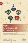 New Development Assistance: Emerging Economies and the New Landscape of Development Assistance (Governing China in the 21st Century) Cover Image